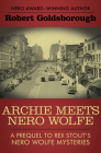 Archie Meets Nero Wolfe: A Prequel to Rex Stout's Nero Wolfe Mysteries Cover Image