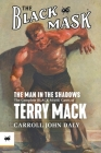 The Man in the Shadows: The Complete Black Mask Cases of Terry Mack Cover Image
