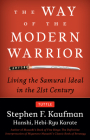 Way of the Modern Warrior: Living the Samurai Ideal in the 21st Century Cover Image