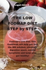 The Low-FODMAP Diet Step by Step: Fodmap's Low Diet This Cookbook will help you find the IBS solution, eliminate digestive upset, soothe symptoms and Cover Image