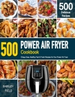 POWER AIR FRYER Cookbook: 500 Crispy, Easy, Healthy, Fast & Fresh Recipes For Your Power Air Fryer (Recipe Book) Cover Image