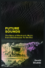 Future Sounds: The Story of Electronic Music from Stockhausen to Skrillex Cover Image
