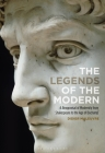 The Legends of the Modern: A Reappraisal of Modernity from Shakespeare to the Age of Duchamp Cover Image