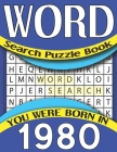 Word Search Puzzle Book: You Were Born In 1980: Large Print Challenging Brain Exercise Puzzles Games For Seniors And Puzzles Lovers With Soluti Cover Image