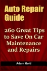 Auto Repair Guide: 260 Great Tips to Save On Car Maintenance and Repairs Cover Image
