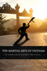 Martial Arts of Vietnam: An Overview of History and Styles Cover Image