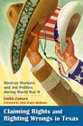 Claiming Rights and Righting Wrongs in Texas: Mexican Workers and Job Politics during World War II (Rio Grande/Río Bravo:  Borderlands Culture and Traditions #15) Cover Image