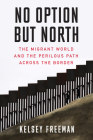 No Option But North: The Migrant World and the Perilous Path Across the Border Cover Image