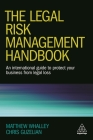 The Legal Risk Management Handbook: An International Guide to Protect Your Business from Legal Loss Cover Image