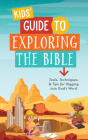 Kids' Guide to Exploring the Bible: Tools, Techniques, and Tips for Digging into God's Word Cover Image