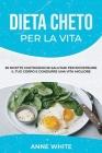 Dieta cheto per la vita: 50 RICETTE CHETOGENICHE SALUTARI PER RICOSTRUIRE IL TUO CORPO E CONDURRE UNA VITA MIGLIORE KETO DIET FOR LIFE (Italian Cover Image