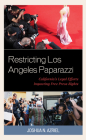 Restricting Los Angeles Paparazzi: California's Legal Efforts Impacting Free Press Rights Cover Image