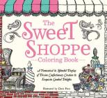 The Sweet Shoppe Coloring Book: A Fantastical and Splendid Display of Divine Confectionary Creation and Exquisite Candied Delights Cover Image