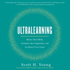 Ultralearning: Master Hard Skills, Outsmart the Competition, and Accelerate Your Career Cover Image