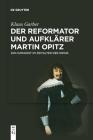 Der Reformator Und Aufklärer Martin Opitz (1597-1639): Ein Humanist Im Zeitalter Der Krisis Cover Image