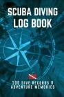 Scuba Diving Log book: Divelog 100 Dive Records & Adventure Memories Cover Image