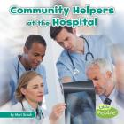 Community Helpers at the Hospital (Community Helpers on the Scene) Cover Image