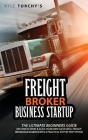 Freight Broker Business Startup: The Ultimate Beginners Guide on How to Start and Scale Your Own Successful Freight Brokerage Business With a Practica Cover Image