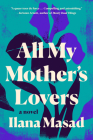 All My Mother's Lovers: A Novel Cover Image