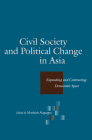 Civil Society and Political Change in Asia: Expanding and Contracting Democratic Space Cover Image