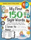 My First 150 Sight Words Workbook: (Ages 6-8) Bilingual (English / Italian) (Inglese / Italiano): Learn to Write 150 and Read 500 Sight Words (Body, A Cover Image