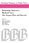 Rationing America's Medical Care: The Oregon Plan and Beyond (Brookings Dialogues on Public Policy) Cover Image