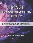 Image Transformation Therapy: A Breakthrough in the Treatment of Trauma, OCD, Anxiety and Depression Cover Image
