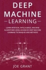 Deep Machine Learning: Learn Artificial Intelligence, Machine Algorithms using Advanced Deep Machine Learning Techniques and Methods Cover Image