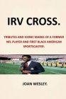 Irv Cross: Tributes and Iconic Marks of a Former NFL Player and First Black American Sportscaster Irv Cross First Black Network T Cover Image