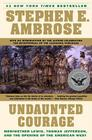 Undaunted Courage: Meriwether Lewis Thomas Jefferson and the Opening of the American West Cover Image