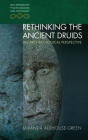 Rethinking The Ancient Druids: An Archaeological Perspective (New Approaches to Celtic Religion and Mythology  ) Cover Image