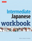 Intermediate Japanese Workbook: Practice Conversational Japanese, Grammar, Kanji & Kana Cover Image