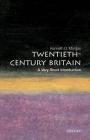 Twentieth-Century Britain: A Very Short Introduction (Very Short Introductions) Cover Image
