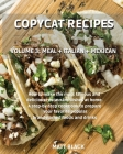 Copycat Recipes - Volume 3: Meal + Italian + Mexican. How to Make the Most Famous and Delicious Restaurant Dishes at Home. a Step-By-Step Cookbook Cover Image