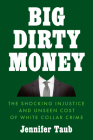 Big Dirty Money: The Shocking Injustice and Unseen Cost of White Collar Crime Cover Image
