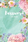 Password Log Book: Floral Print Password and Username Keeper with Alphabetical Pages Cover Image