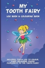 My Tooth Fairy Log Book & Colouring Book - Includes: Tooth Log To Colour, Colouring Pages Plus Write To the Tooth Fairy!: For Children To Keep, Fill I Cover Image