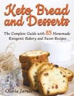 Keto Bread and Desserts: The Complete Guide with 85 Homemade Ketogenic Bakery and Sweet Recipes Cover Image