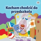 I Love to Go to Daycare (Polish Children's Book) (Polish Bedtime Collection) Cover Image