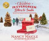 Christmas in Evergreen: Letters to Santa: Based on the Hallmark Channel Original Movie Cover Image