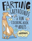 Farting Greyhounds Coloring Book for Adults: Hilarious Farting Dog Designs & Quotes. Funny Fart Themed Gift for Greyhound & Dog Lovers. Cover Image