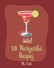 Hello! 101 Margarita Recipes: Best Margarita Cookbook Ever For Beginners [Tequila Cocktail Recipe Book, Frozen Cocktail Recipe Book, Summer Cocktail Cover Image