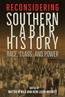 Reconsidering Southern Labor History: Race, Class, and Power Cover Image
