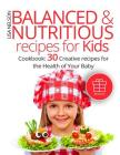 Balanced and nutritious recipes for kids. (Full Color): Cookbook: 30 creative recipes for the health of your baby. Cover Image