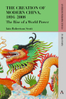 The Creation of Modern China, 1894-2008: The Rise of a World Power (Anthem Perspectives in History #1) Cover Image
