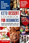 Keto Dessert Cookbook For Beginners: Delicoius and Low-Carb Cookies, Cakes, Keto Bombs, Sugar-Free Sweets, Bread and More Ketogenic Diet Recipes Lose Cover Image