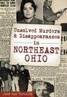 Unsolved Murders and Disappearances in Northeast Ohio (Murder & Mayhem) Cover Image
