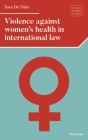 Violence Against Women's Health in International Law (Melland Schill Studies in International Law) Cover Image