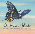On Wings of Words: The Extraordinary Life of Emily Dickinson (Emily Dickinson for Kids, Biography of Female Poet for Kids) Cover Image