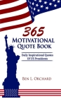 365 Motivational Quote Book: Daily Inspirational Quotes Of US Presidents Cover Image